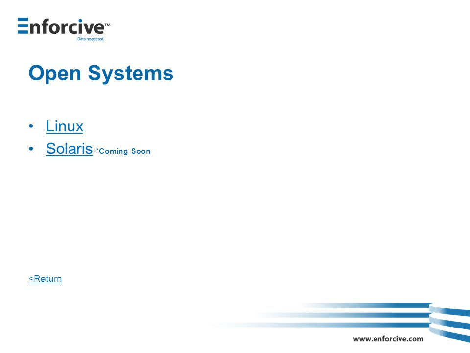 Open Systems Linux Solaris *Coming SoonSolaris <Return
