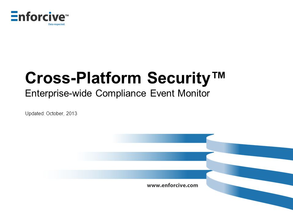 Cross-Platform Security™ Enterprise-wide Compliance Event Monitor Updated: October, 2013