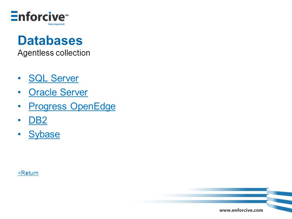 Databases Agentless collection SQL Server Oracle Server Progress OpenEdge DB2 Sybase <Return