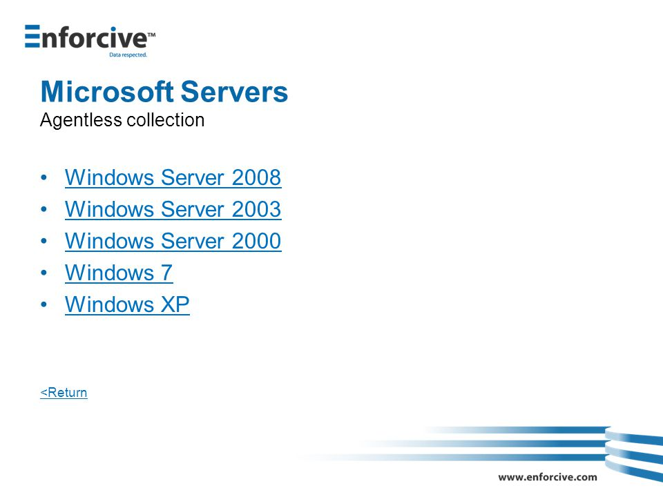 Microsoft Servers Agentless collection Windows Server 2008 Windows Server 2003 Windows Server 2000 Windows 7 Windows XP <Return
