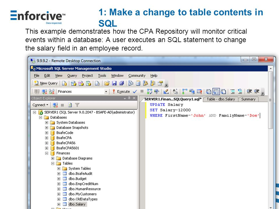 1: Make a change to table contents in SQL This example demonstrates how the CPA Repository will monitor critical events within a database: A user executes an SQL statement to change the salary field in an employee record.