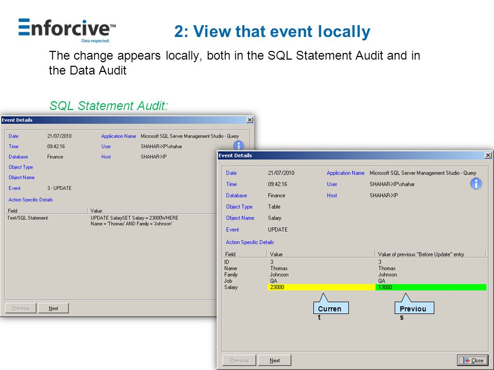 2: View that event locally The change appears locally, both in the SQL Statement Audit and in the Data Audit SQL Statement Audit: Data Audit: Curren t Previou s
