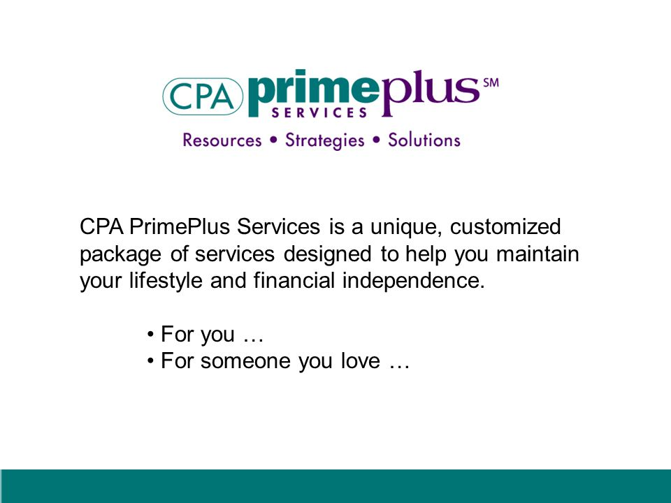 PrimePlus Brand Overview Brand positioning: –PrimePlus Services is a unique, customized package of lifestyle management services provided by CPAs to clients starting at pre-retirement age.