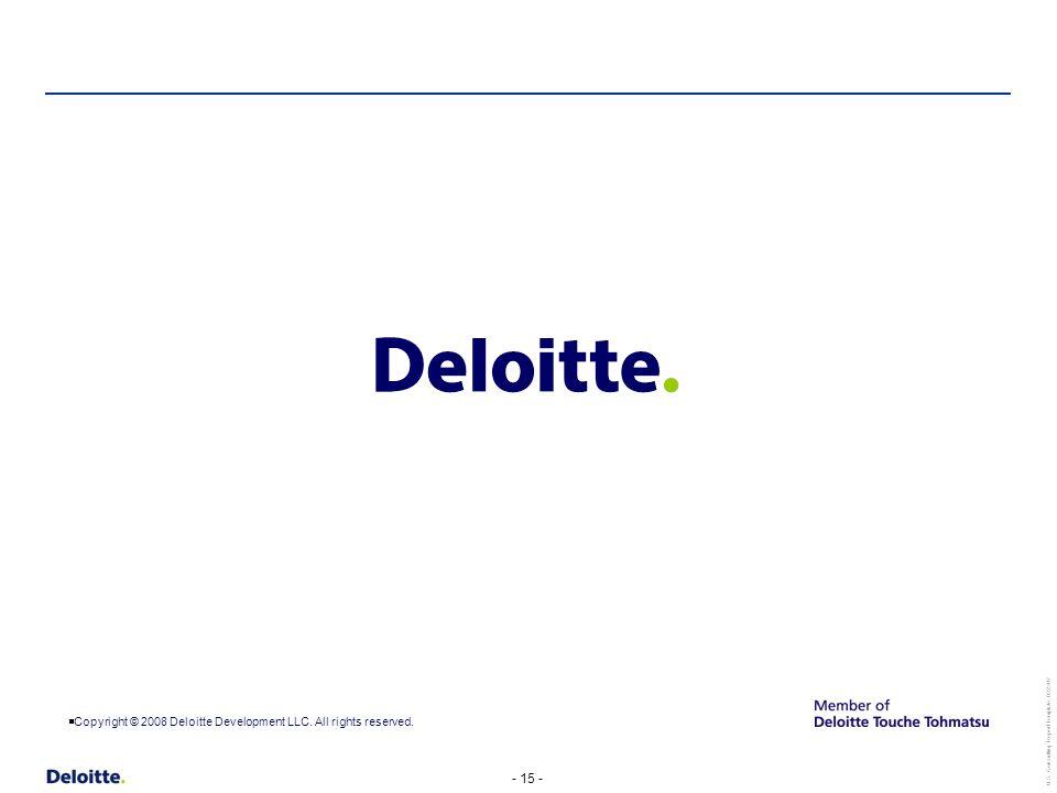 - 15 - U.S. Consulting Report Template_022307  Copyright © 2008 Deloitte Development LLC.
