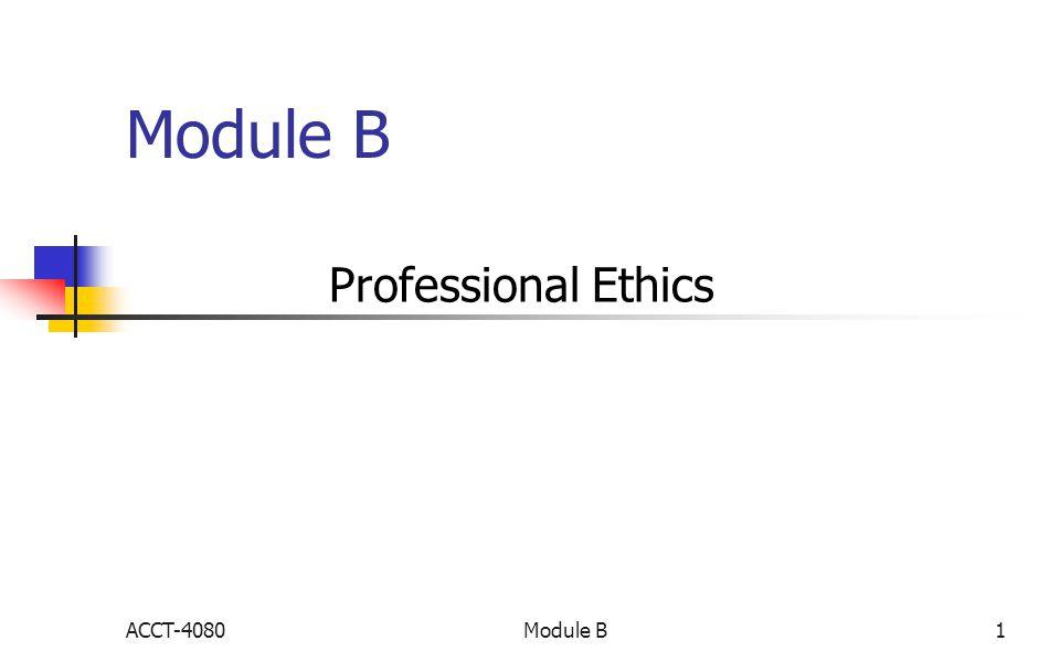 Module B Professional Ethics ACCT-40801Module B