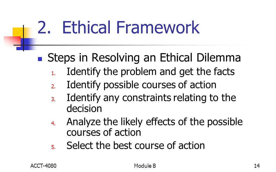 2. Ethical Framework Steps in Resolving an Ethical Dilemma 1.