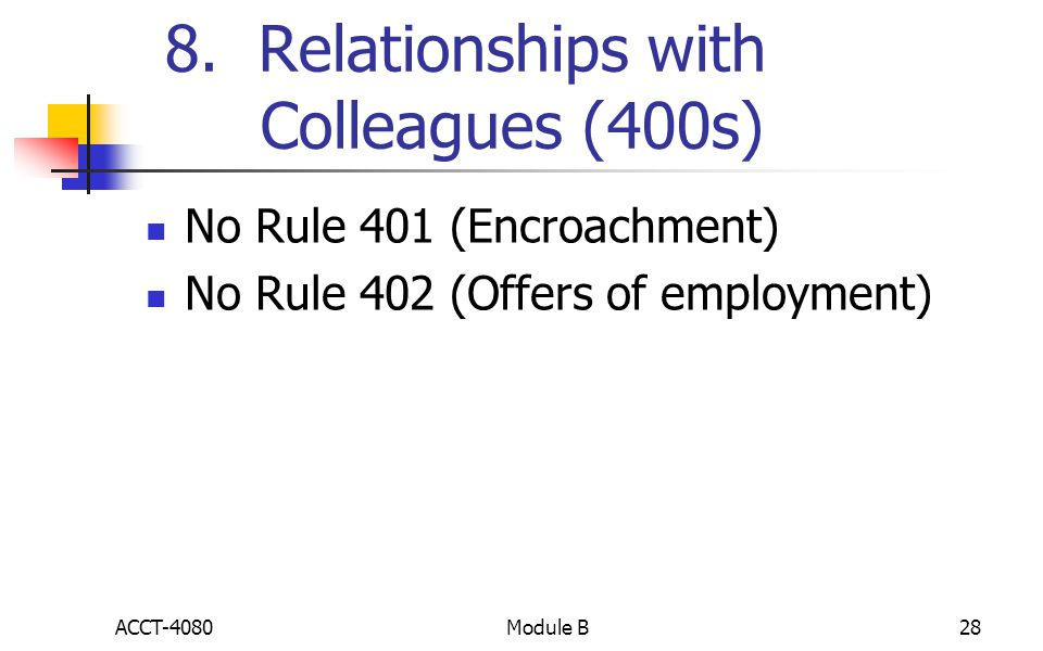 8. Relationships with Colleagues (400s) No Rule 401 (Encroachment) No Rule 402 (Offers of employment) ACCT-408028Module B