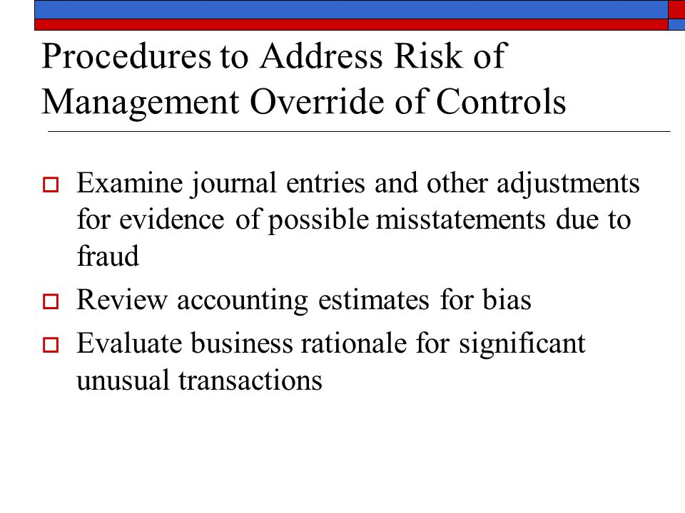 Procedures to Address Risk of Management Override of Controls  Examine journal entries and other adjustments for evidence of possible misstatements d
