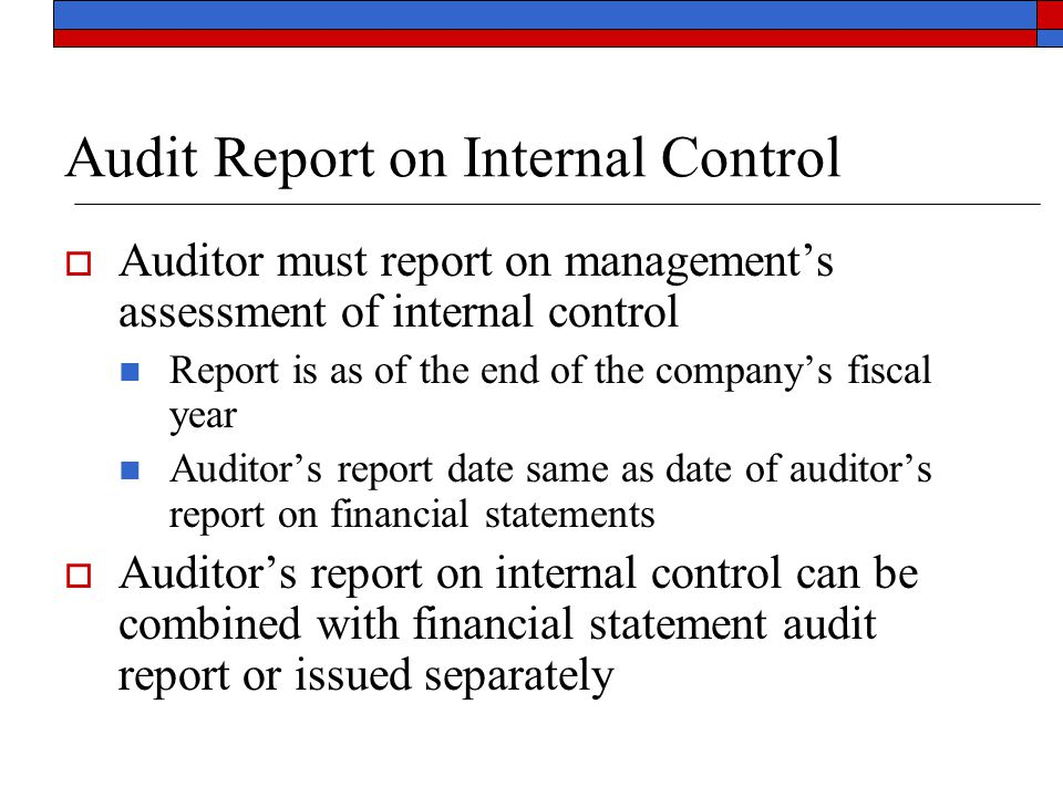 Audit Report on Internal Control  Auditor must report on management's assessment of internal control Report is as of the end of the company's fiscal