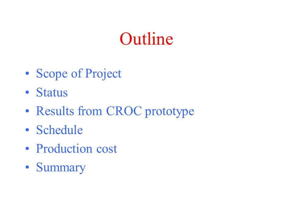 Outline Scope of Project Status Results from CROC prototype Schedule Production cost Summary