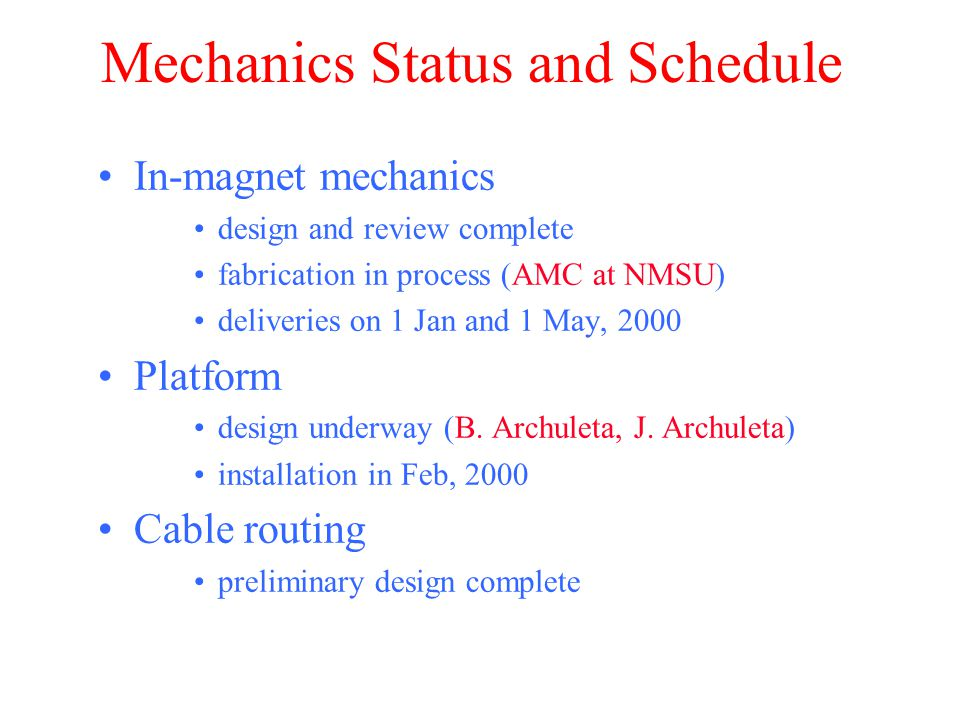 Mechanics Status and Schedule In-magnet mechanics design and review complete fabrication in process (AMC at NMSU) deliveries on 1 Jan and 1 May, 2000 Platform design underway (B.