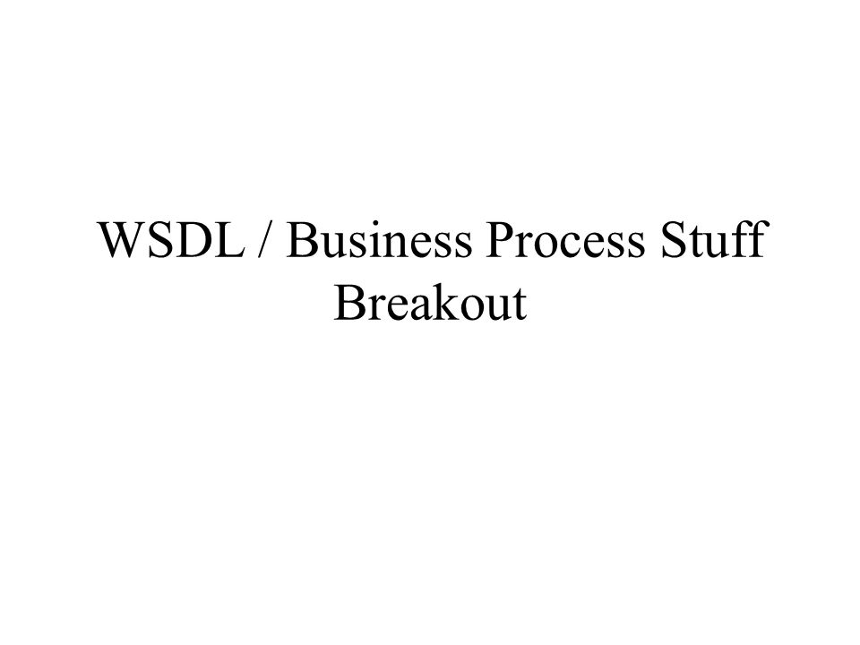 WSDL / Business Process Stuff Breakout