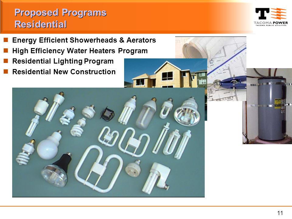 11 Proposed Programs Residential Energy Efficient Showerheads & Aerators High Efficiency Water Heaters Program Residential Lighting Program Residentia