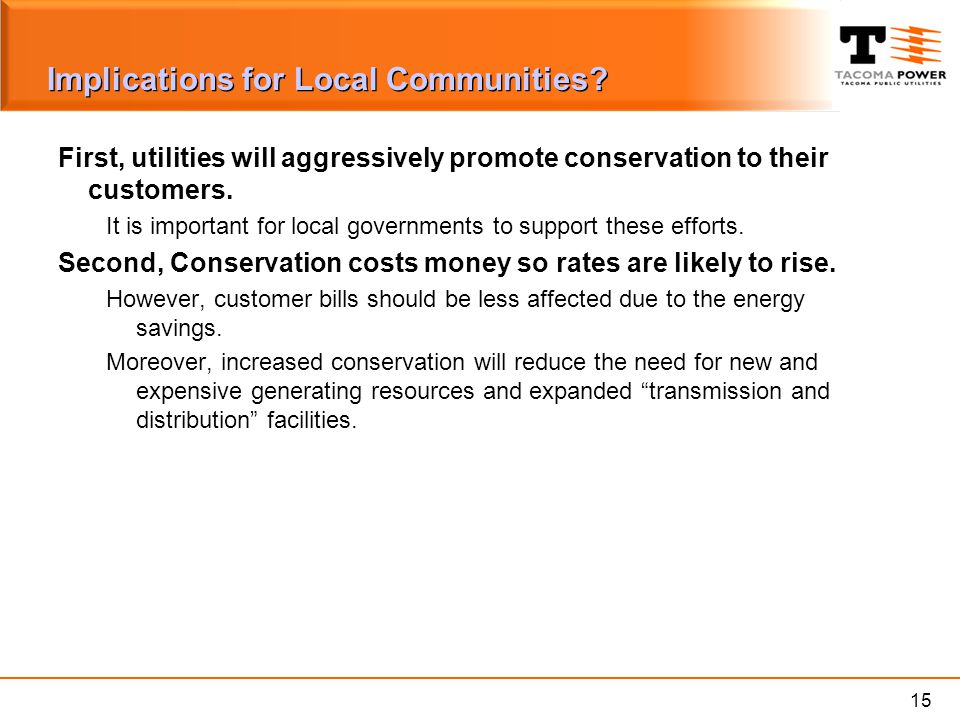 15 Implications for Local Communities? First, utilities will aggressively promote conservation to their customers. It is important for local governmen