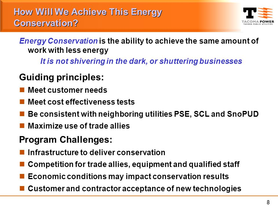 8 How Will We Achieve This Energy Conservation? Energy Conservation is the ability to achieve the same amount of work with less energy It is not shive