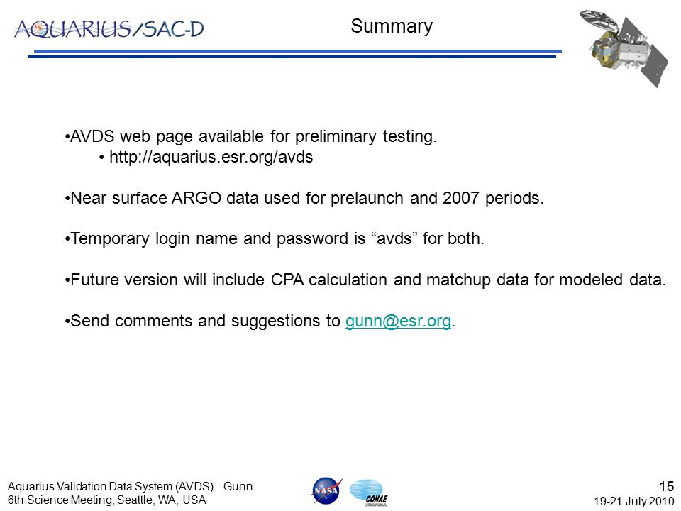 15 19-21 July 2010 Aquarius Validation Data System (AVDS) - Gunn 6th Science Meeting, Seattle, WA, USA Summary AVDS web page available for preliminary testing.