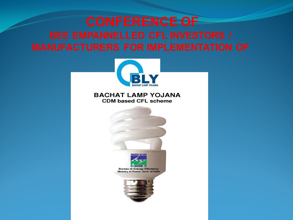 CONFERENCE OF BEE EMPANNELLED CFL INVESTORS / MANUFACTURERS FOR IMPLEMENTATION OF