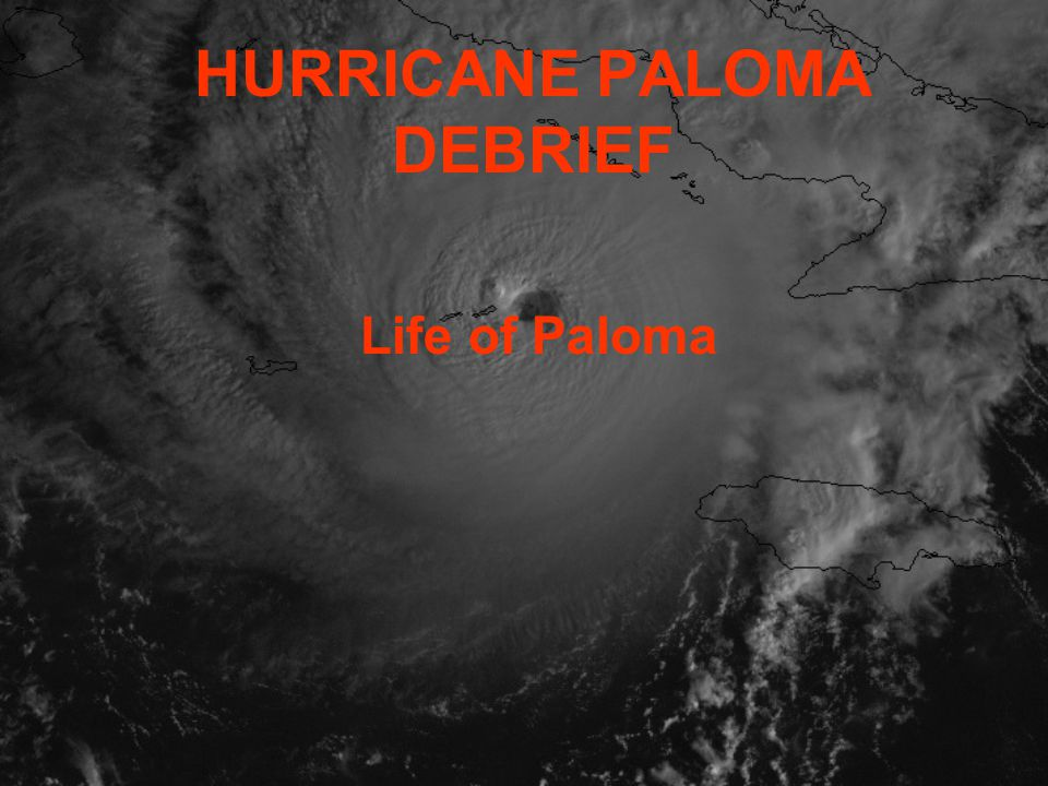 HURRICANE PALOMA DEBRIEF Life of Paloma