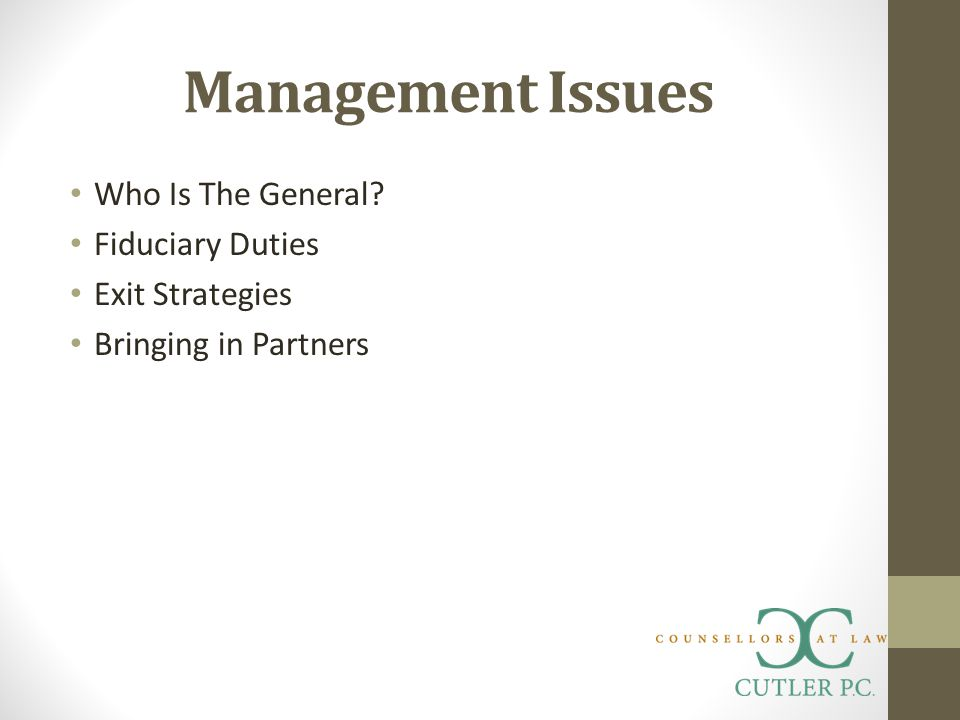 Management Issues Who Is The General? Fiduciary Duties Exit Strategies Bringing in Partners