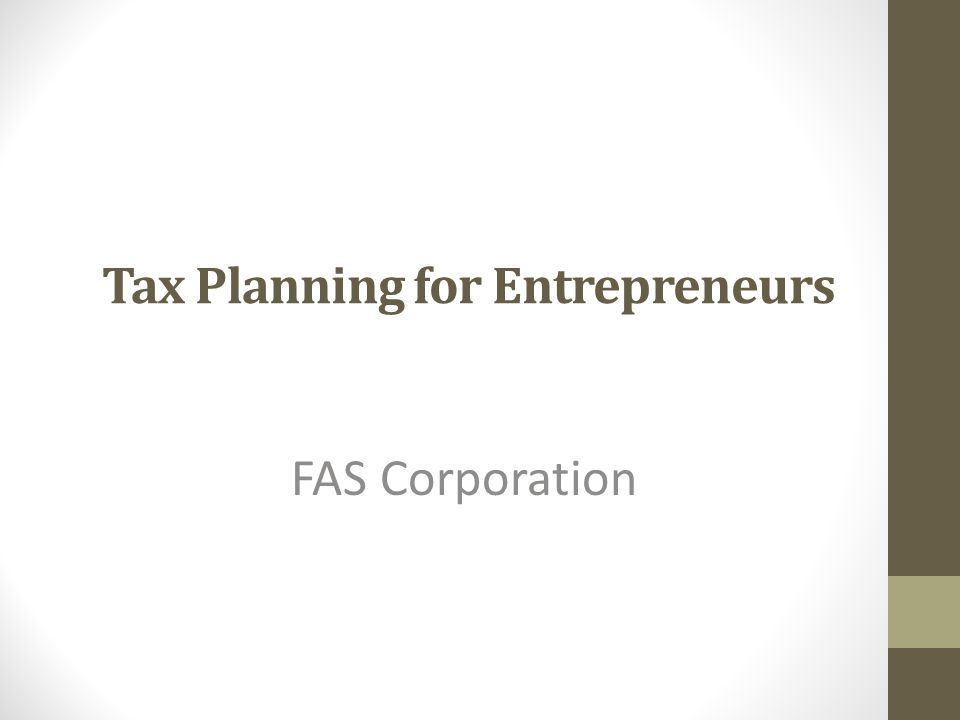 Tax Planning for Entrepreneurs FAS Corporation