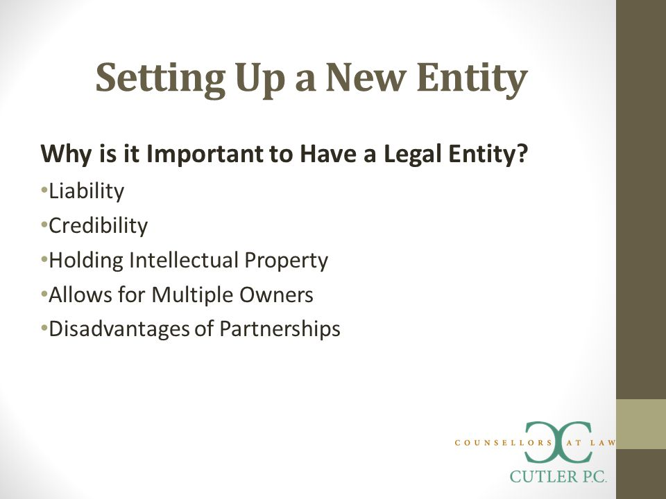 Setting Up a New Entity Why is it Important to Have a Legal Entity.