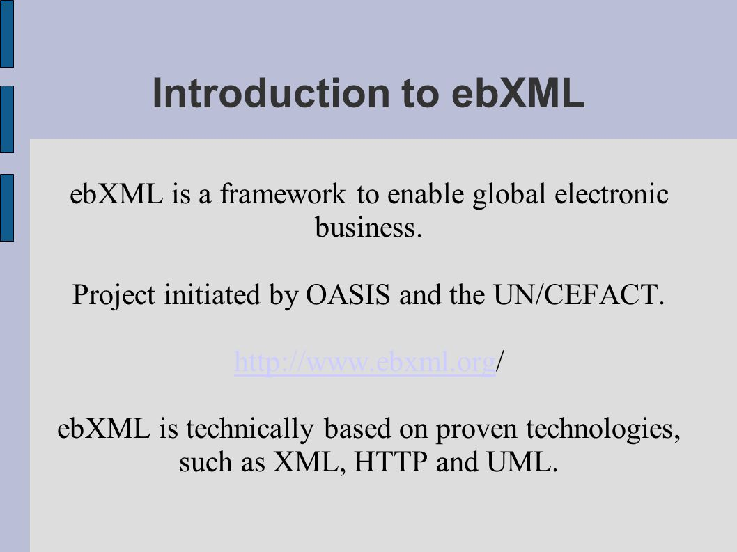 Introduction to ebXML ebXML is a framework to enable global electronic business.