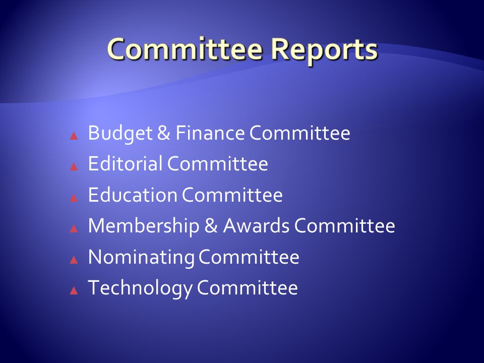 ▲ Budget & Finance Committee ▲ Editorial Committee ▲ Education Committee ▲ Membership & Awards Committee ▲ Nominating Committee ▲ Technology Committee