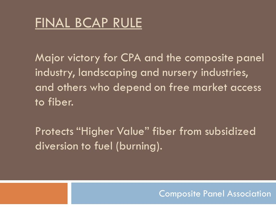 FINAL BCAP RULE Major victory for CPA and the composite panel industry, landscaping and nursery industries, and others who depend on free market access to fiber.
