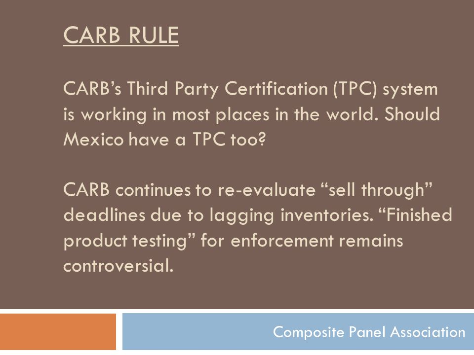 CARB RULE CARB's Third Party Certification (TPC) system is working in most places in the world. Should Mexico have a TPC too? CARB continues to re-eva