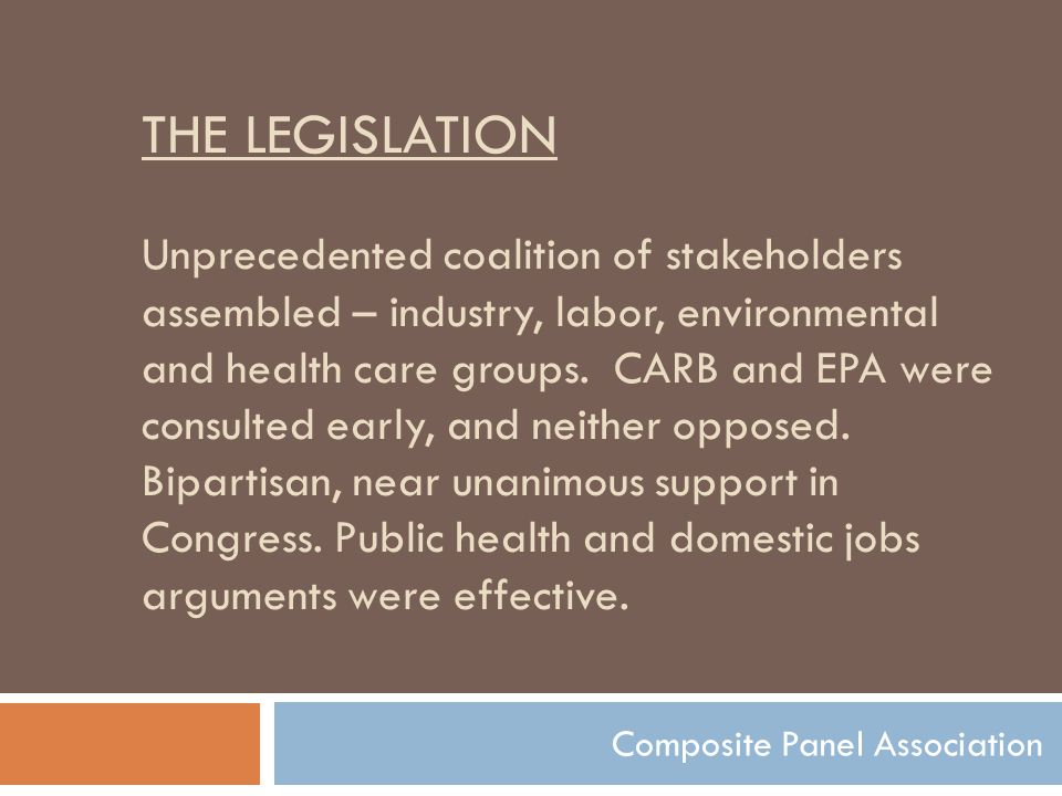 THE LEGISLATION Unprecedented coalition of stakeholders assembled – industry, labor, environmental and health care groups.