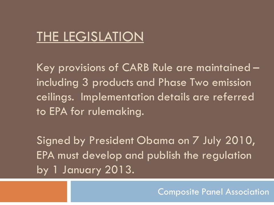 THE LEGISLATION Key provisions of CARB Rule are maintained – including 3 products and Phase Two emission ceilings.