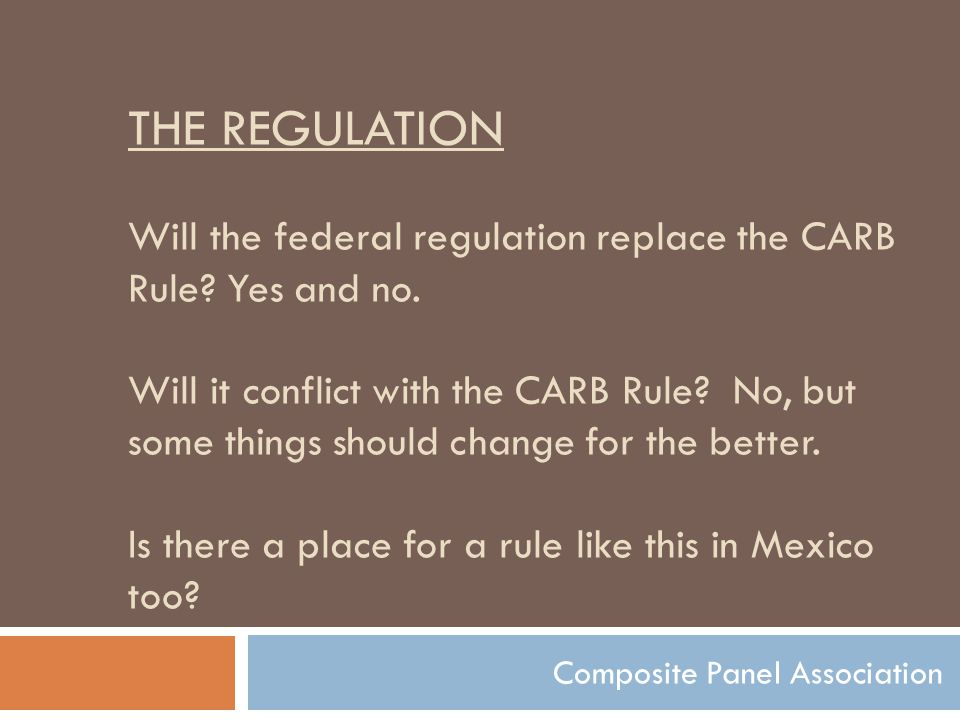 THE REGULATION Will the federal regulation replace the CARB Rule.