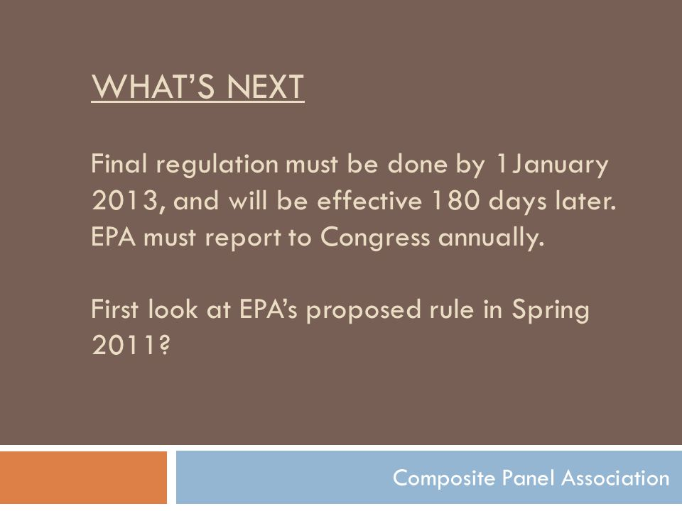 WHAT'S NEXT Final regulation must be done by 1January 2013, and will be effective 180 days later. EPA must report to Congress annually. First look at