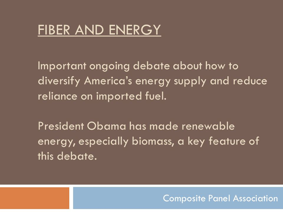 FIBER AND ENERGY Important ongoing debate about how to diversify America's energy supply and reduce reliance on imported fuel. President Obama has mad