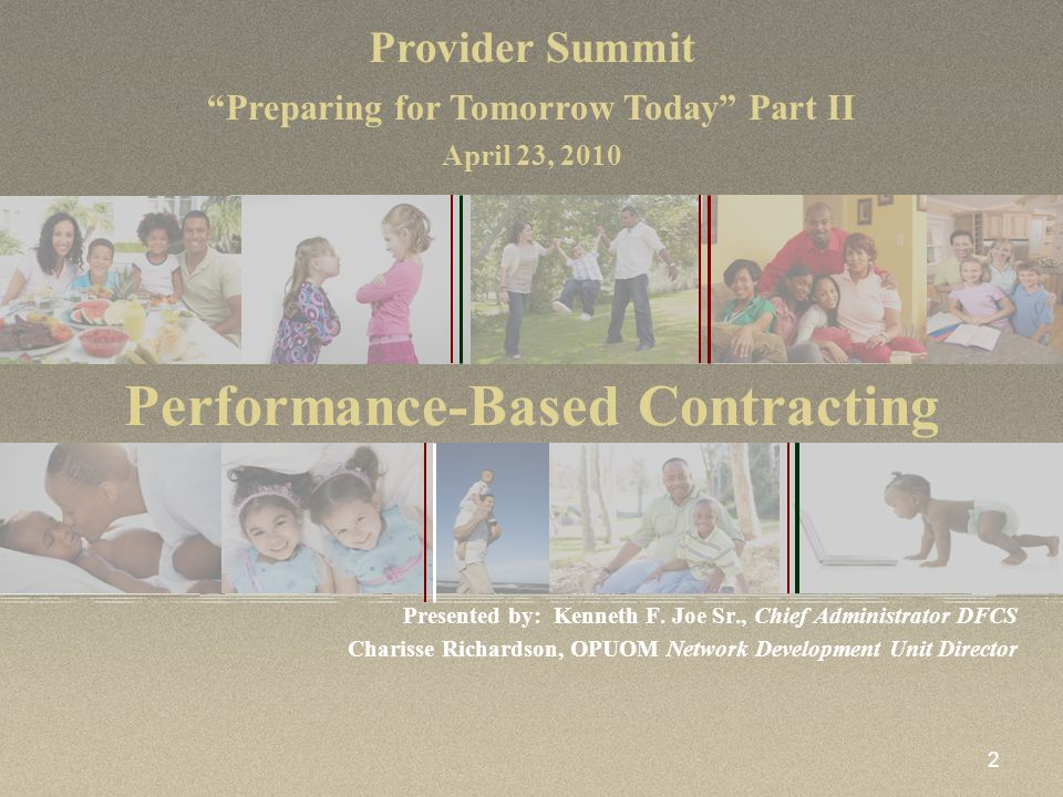 2 Performance-Based Contracting Presented by: Kenneth F. Joe Sr., Chief Administrator DFCS Charisse Richardson, OPUOM Network Development Unit Directo