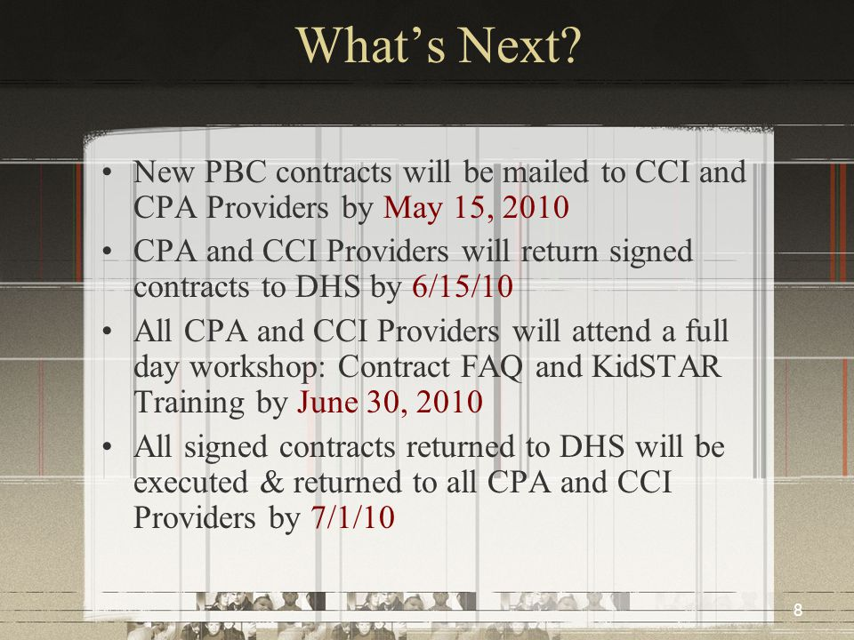 8 What's Next? New PBC contracts will be mailed to CCI and CPA Providers by May 15, 2010 CPA and CCI Providers will return signed contracts to DHS by