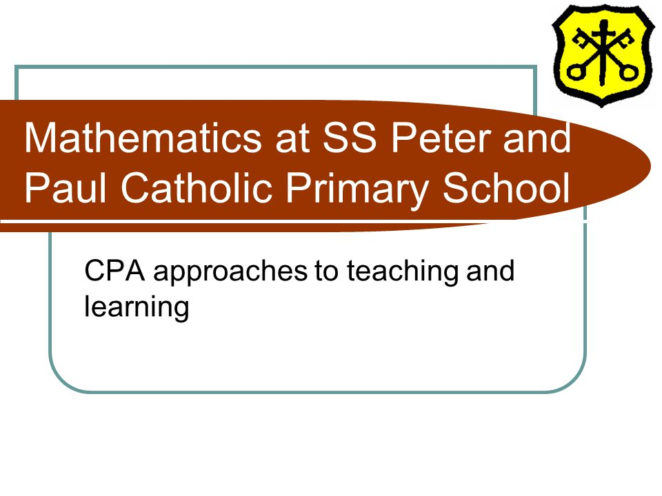 Mathematics at SS Peter and Paul Catholic Primary School CPA approaches to teaching and learning