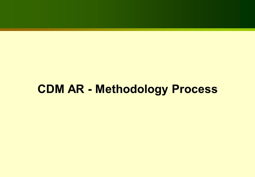 Overview of CDM A/R Methodology Process Total of 35 A/R methodologies submitted for CDM EB review and approval so far 10 A/R methodologies approved until Oct 2007 1 A/R methodology is rated B and is under review 20 methodologies (including the resubmitted ones) are rejected 1 new methodology is submitted for AR WG review during November 2007