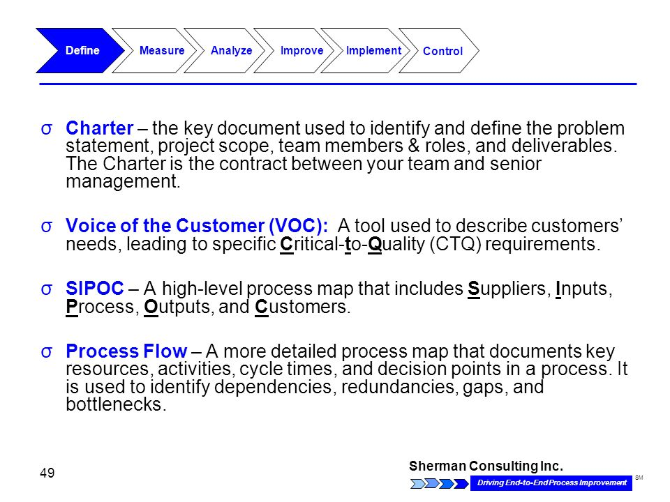 Sherman Consulting Inc. Driving End-to-End Process Improvement SM 49 σ Charter – the key document used to identify and define the problem statement, p