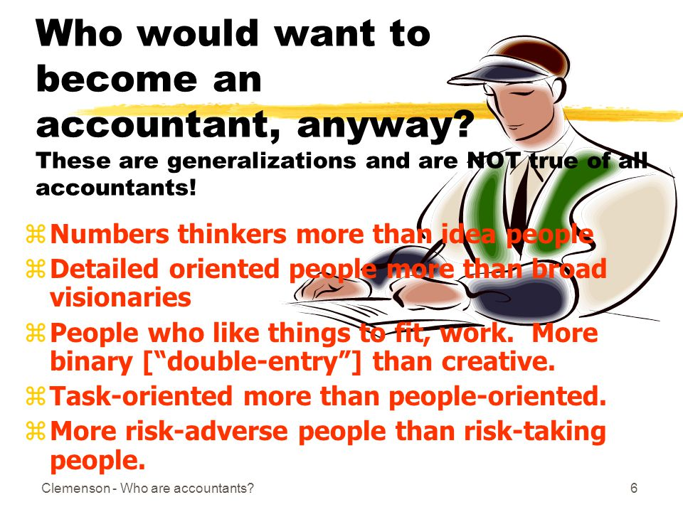 6 Who would want to become an accountant, anyway.