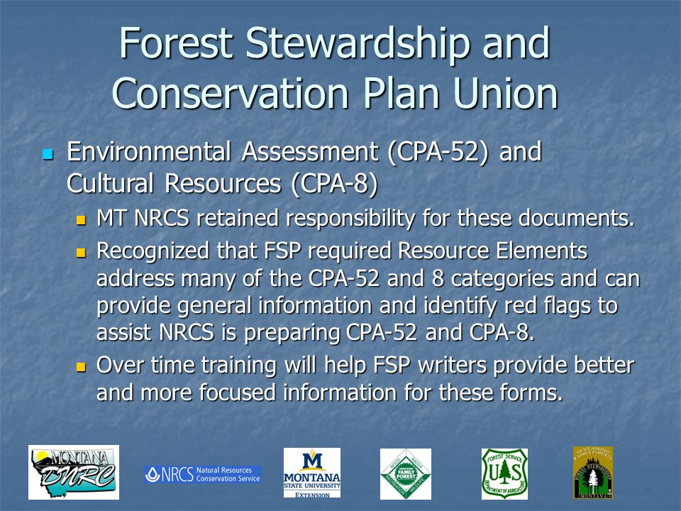 Forest Stewardship and Conservation Plan Union Environmental Assessment (CPA-52) and Cultural Resources (CPA-8) Environmental Assessment (CPA-52) and Cultural Resources (CPA-8) MT NRCS retained responsibility for these documents.