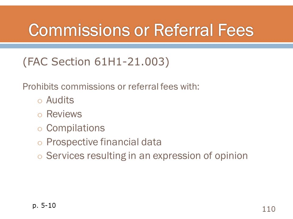Prohibits commissions or referral fees with: o Audits o Reviews o Compilations o Prospective financial data o Services resulting in an expression of o