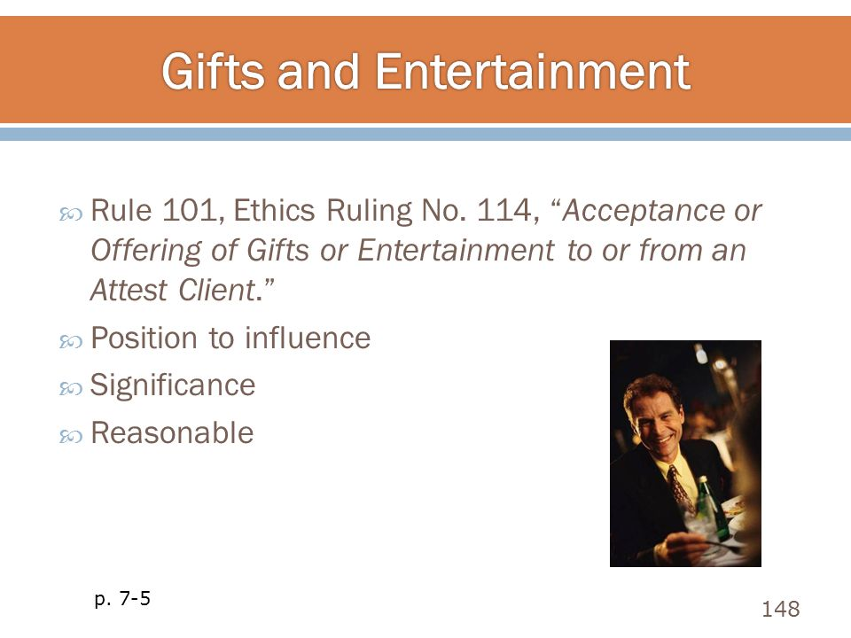 " Rule 101, Ethics Ruling No. 114, ""Acceptance or Offering of Gifts or Entertainment to or from an Attest Client.""  Position to influence  Significa"