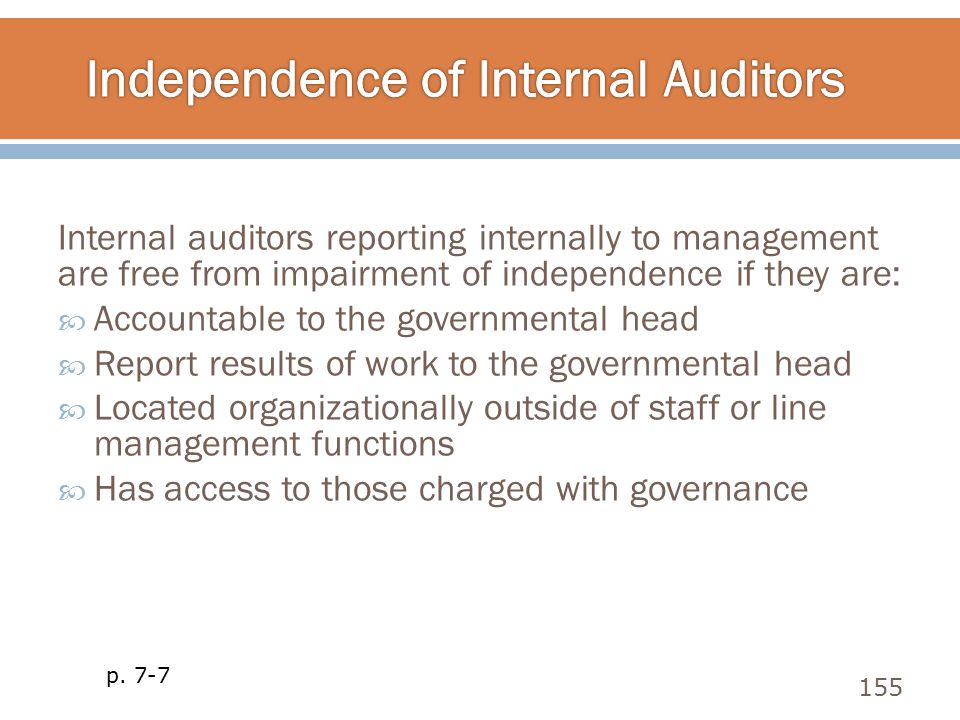 Internal auditors reporting internally to management are free from impairment of independence if they are:  Accountable to the governmental head  Re