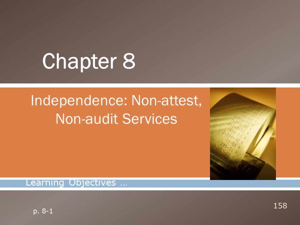 Independence: Non-attest, Non-audit Services 158 Learning Objectives … p. 8-1