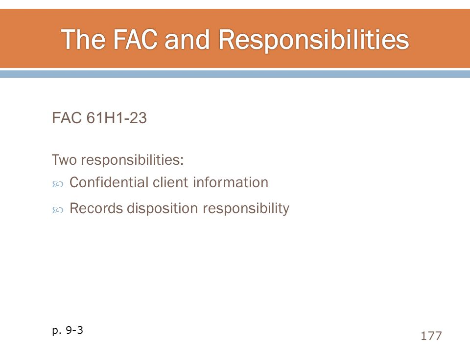 FAC 61H1-23 Two responsibilities:  Confidential client information  Records disposition responsibility 177 p. 9-3