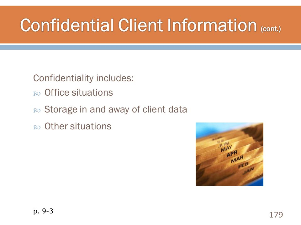 Confidentiality includes:  Office situations  Storage in and away of client data  Other situations 179 p. 9-3