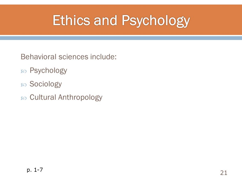 Behavioral sciences include:  Psychology  Sociology  Cultural Anthropology 21 p. 1-7