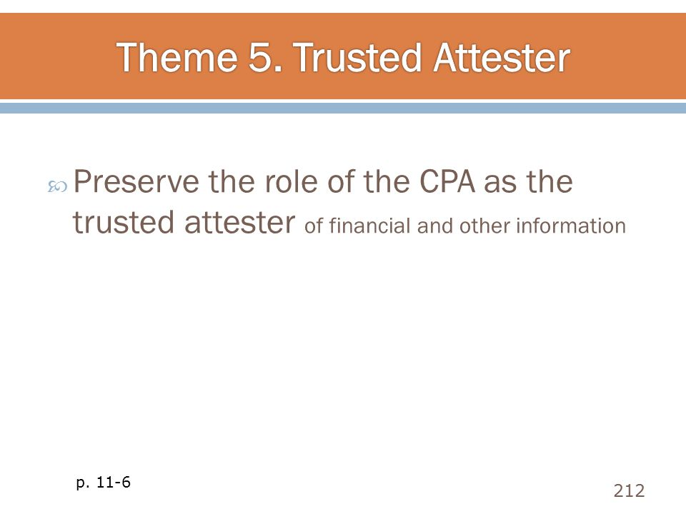  Preserve the role of the CPA as the trusted attester of financial and other information 212 p. 11-6