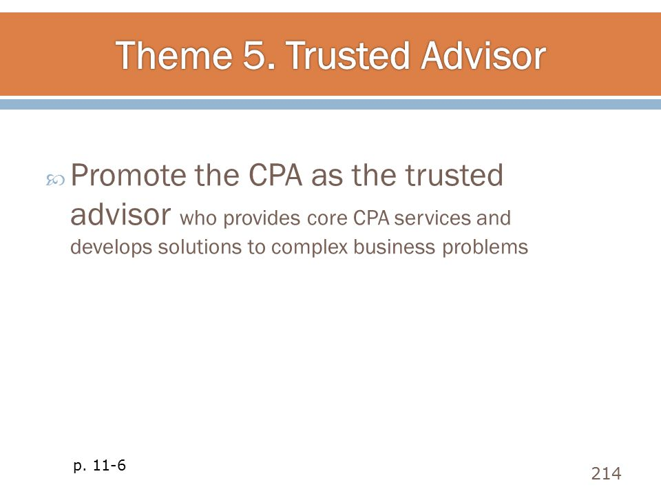  Promote the CPA as the trusted advisor who provides core CPA services and develops solutions to complex business problems 214 p. 11-6